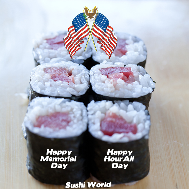 Happy Memorial Day Happy Hour All Day Sushi Sashimi Rolls Handrolls Sushi World Orange County OC