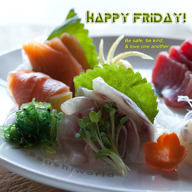 happy friday be safe be kind love one another peaceful sushi weekend oc orange county