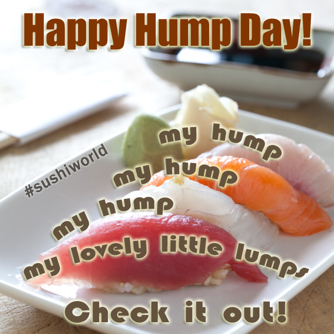 sushi world orange county oc my humps hump day sushi day