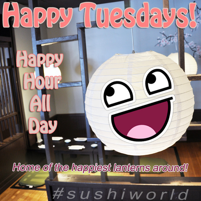 Happy Tuesday Happy Hour All Day Happy Lanterns Best in Orange County OC Sushi World
