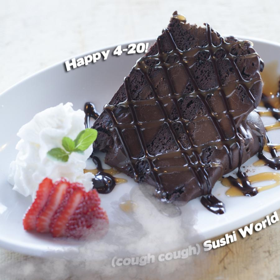 Chocolate Fudge Cake Happy 420 Light em up Smoke Out Eat and smoke sushi world OC Orange county