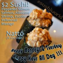 Natto Fermented Soybean $2 Sushi Mondays Tuesdays Happy Hour All Day Peppered Salmon Albacore Shrimp Escolar Yellowtail Masago